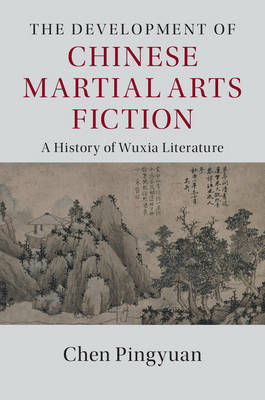 The Development of Chinese Martial Arts Fiction: A History of Wuxia Literature