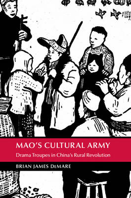 Mao's Cultural Army: Drama Troupes in China's Rural Revolution