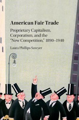 American Fair Trade: Proprietary Capitalism, Corporatism, and the 'New Competition,' 1890-1940