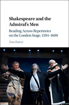 Shakespeare and the Admiral's Men: Reading across Repertories on the London Stage, 1594-1600