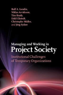 Managing and Working in Project Society: Institutional Challenges of Temporary Organizations