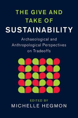 The Give and Take of Sustainability: Archaeological and Anthropological Perspectives on Tradeoffs