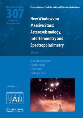 New Windows on Massive Stars (IAU S307): Asteroseismology, Interferometry and Spectropolarimetry