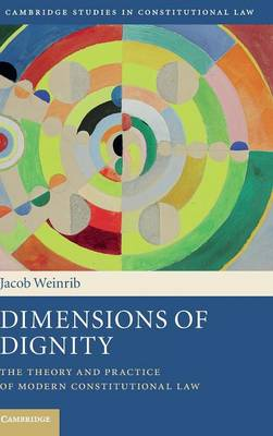 Dimensions of Dignity: The Theory and Practice of Modern Constitutional Law