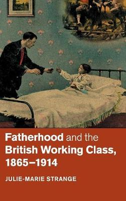 Fatherhood and the British Working Class, 1865-1914