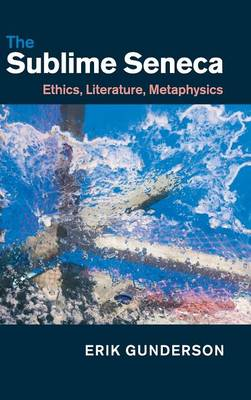 The Sublime Seneca: Ethics, Literature, Metaphysics