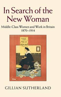 In Search of the New Woman: Middle-Class Women and Work in Britain 1870-1914