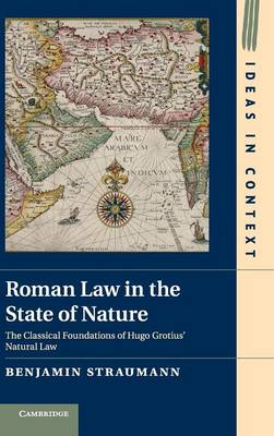 Roman Law in the State of Nature: The Classical Foundations of Hugo Grotius' Natural Law