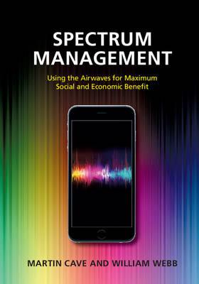 Spectrum Management: Using the Airwaves for Maximum Social and Economic Benefit