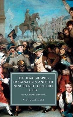 The Demographic Imagination and the Nineteenth-Century City: Paris, London, New York