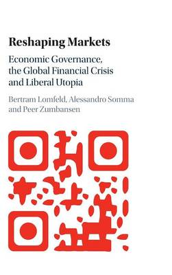 Reshaping Markets: Economic Governance, the Global Financial Crisis and Liberal Utopia