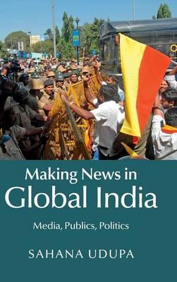 Making News in Global India: Media, Publics, Politics