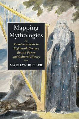 Mapping Mythologies: Countercurrents in Eighteenth-Century British Poetry and Cultural History