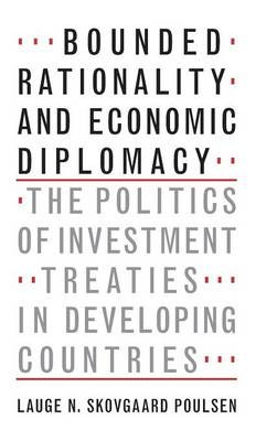 Bounded Rationality and Economic Diplomacy: The Politics of Investment Treaties in Developing Countries