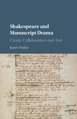 Shakespeare and Manuscript Drama: Canon, Collaboration and Text