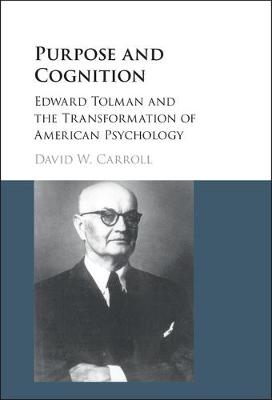 Purpose and Cognition: Edward Tolman and the Transformation of American Psychology