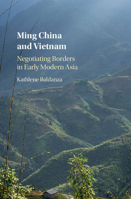 Ming China and Vietnam: Negotiating Borders in Early Modern Asia