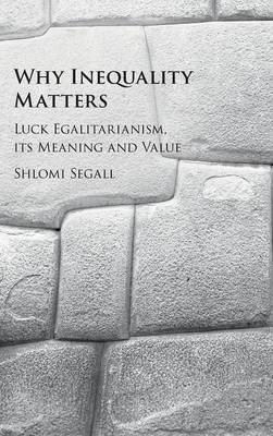 Why Inequality Matters: Luck Egalitarianism, its Meaning and Value