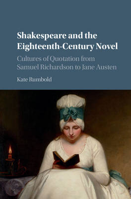 Shakespeare and the Eighteenth-Century Novel: Cultures of Quotation from Samuel Richardson to Jane Austen