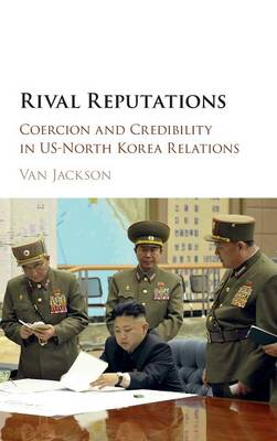 Rival Reputations: Coercion and Credibility in US-North Korea Relations