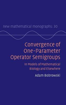 Convergence of One-Parameter Operator Semigroups: In Models of Mathematical Biology and Elsewhere