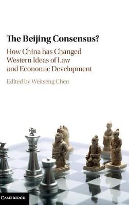 The Beijing Consensus?: How China Has Changed Western Ideas of Law and Economic Development