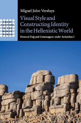 Visual Style and Constructing Identity in the Hellenistic World: Nemrud Dag and Commagene under Antiochos I
