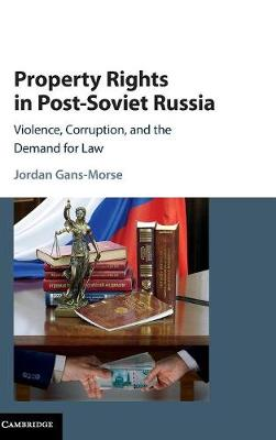 Property Rights in Post-Soviet Russia: Violence, Corruption, and the Demand for Law