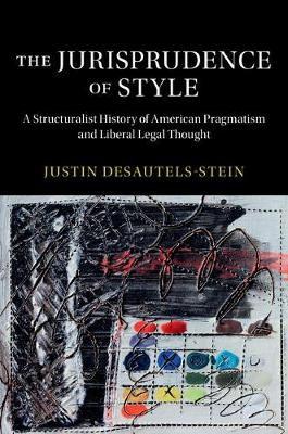 The Jurisprudence of Style: A Structuralist History of American Pragmatism and Liberal Legal Thought