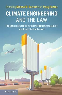 Climate Engineering and the Law: Regulation and Liability for Solar Radiation Management and Carbon Dioxide Removal