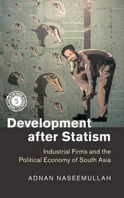 Development after Statism: Industrial Firms and the Political Economy of South Asia