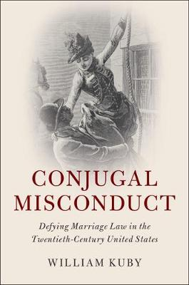 Conjugal Misconduct: Defying Marriage Law in the Twentieth-Century United States