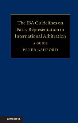 The IBA Guidelines on Party Representation in International Arbitration: A Guide
