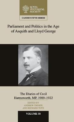 Parliament and Politics in the Age of Asquith and Lloyd George: The Diaries of Cecil Harmsworth MP, 1909-22