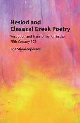 Hesiod and Classical Greek Poetry: Reception and Transformation in the Fifth Century BCE