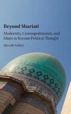 Beyond Shariati: Modernity, Cosmopolitanism, and Islam in Iranian Political Thought