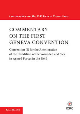 Commentary on the First Geneva Convention: Volume 1: Volume 1: Commentary on the First Geneva Convention