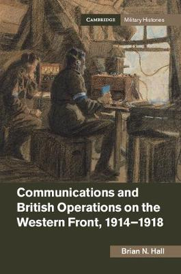 Communications and British Operations on the Western Front, 1914-1918