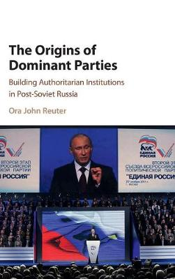 The Origins of Dominant Parties: Building Authoritarian Institutions in Post-Soviet Russia