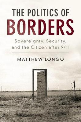 The Politics of Borders: Sovereignty, Security, and the Citizen after 9/11