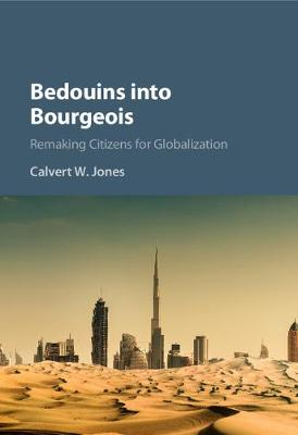 Bedouins into Bourgeois: Remaking Citizens for Globalization