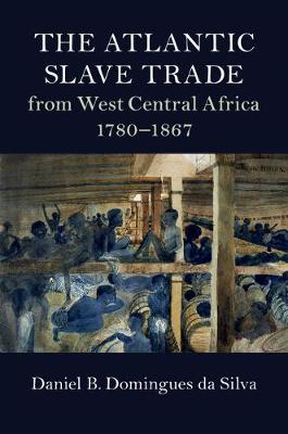 The Atlantic Slave Trade from West Central Africa, 1780-1867