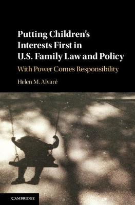 Putting Children's Interests First in US Family Law and Policy: With Power Comes Responsibility