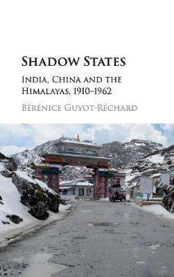 Shadow States: India, China and the Himalayas, 1910-1962