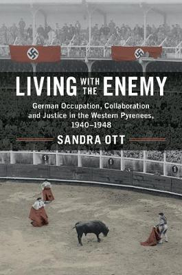 Living with the Enemy: German Occupation, Collaboration and Justice in the Western Pyrenees, 1940-1948