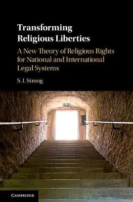 Transforming Religious Liberties: A New Theory of Religious Rights for National and International Legal Systems