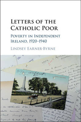Letters of the Catholic Poor: Poverty in Independent Ireland, 1920-1940