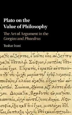 Plato on the Value of Philosophy: The Art of Argument in the Gorgias and Phaedrus