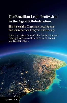 The Brazilian Legal Profession in the Age of Globalization: The Rise of the Corporate Legal Sector and its Impact on Lawyers and Society