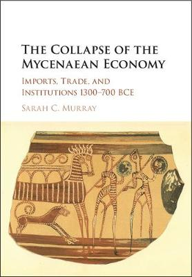The Collapse of the Mycenaean Economy: Imports, Trade, and Institutions 1300-700 BCE